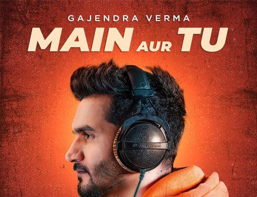 Main-Aur-Tu---Gajendra-Verma---Lyrics-In-Hindi