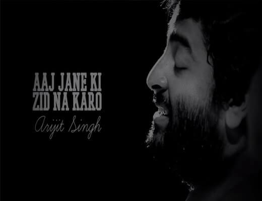 Aaj-Jane-Ki-Zid-Na-Karo---Arijit-Singh---Lyrics-In-Hindi