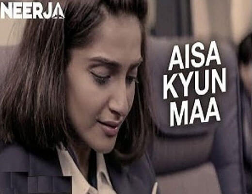 Aisa Kyun Maa - Neerja - Lyrics in Hindi