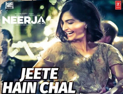 Jeete Hain Chal - Neerja - Lyrics in Hindi
