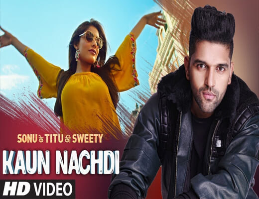 Kaun-Nachdi---Sonu-Ke-Titu-Ki-Sweety---Lyrics-In-Hindi