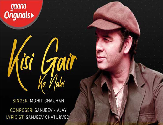 Kisi-Gair-Ka-Nahi---Mohit-Chauhan---Lyrics-In-Hindi