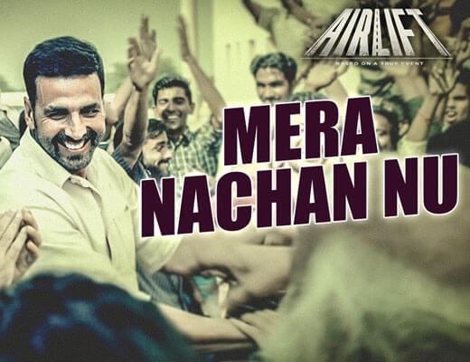 Mera Nachan Nu - AirLift - Lyrics in Hindi