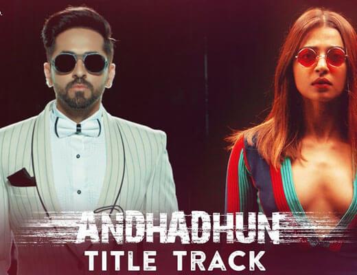 AndhaDhun Title Track – Sung by Raftaar - Lyrics in Hindi