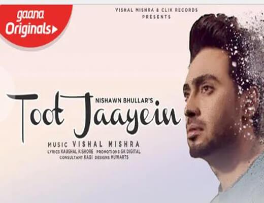 Toot-Jaayein---Nishawn-Bhullar---Lyrics-In-Hindi