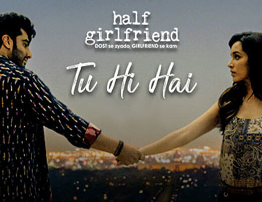 Tu Hi Hai - Half Girlfriend - Lyrics in Hindi