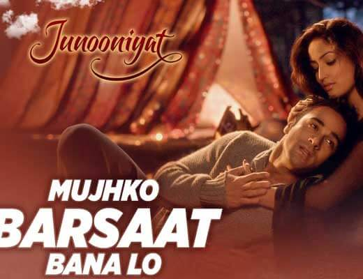 Mujhko Barsaat Bana Lo – Junooniyat - Lyrics in Hindi