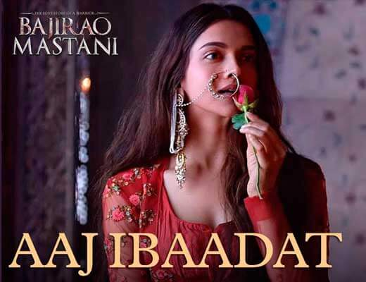 Aaj Ibaadat - Bajirao Mastani Lyrics in Hindi