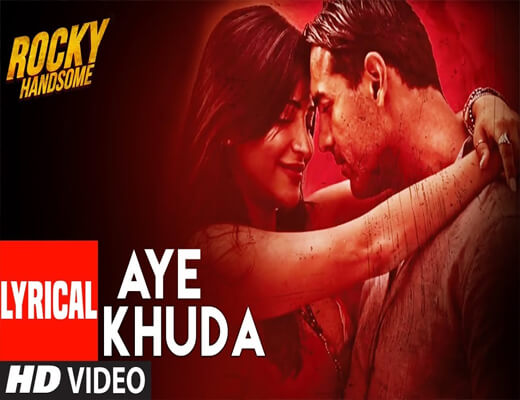 Aye-Khuda---Rocky-Handsome---Lyircs-In-Hindi