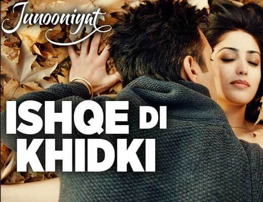 Ishqe Di Khidki - Junooniyat - Lyrics in Hindi