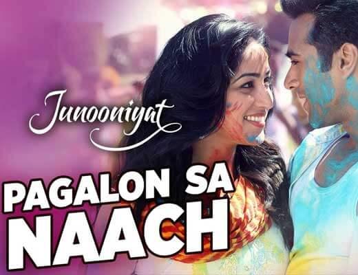 Pagalon Sa Naach - Junooniyat - Lyrics in Hindi