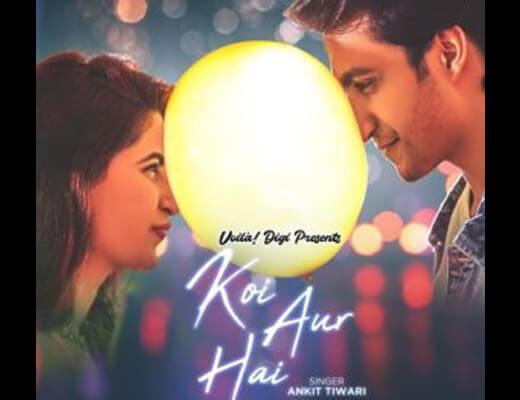 Koi Aur Hai – Ankit Tiwari - Lyrics in Hindi