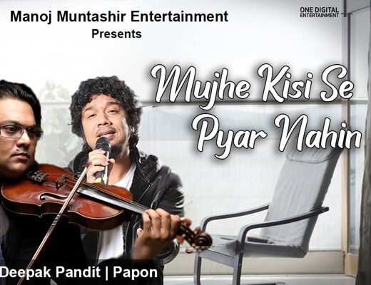 Mujhe Kisi Se Pyar Nahi – Manoj Muntashir, Papon - Lyrics in hindi