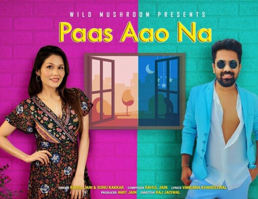 Paas Aao Na – Sonu Kakkar, Rahul Jain - Lyrics in Hindi