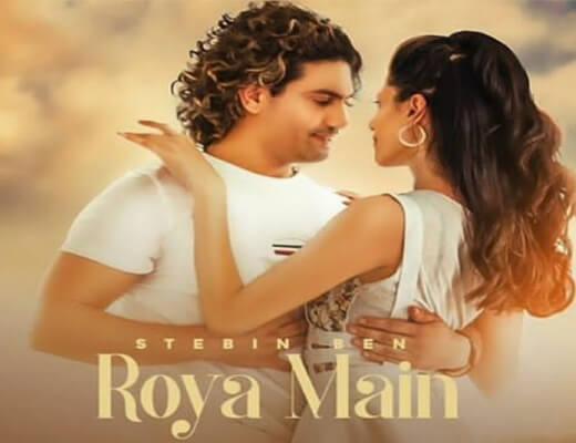 Roya Main – Stebin Ben - Lyrics in Hindi