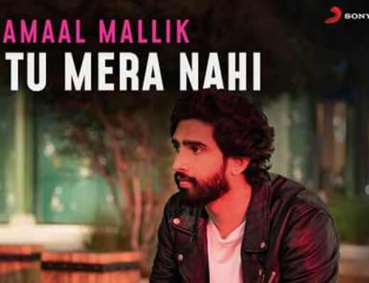 Tu Mera Nahi – Amaal Mallik - Lyrics in Hindi