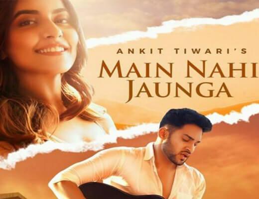 Main Nahi Jaunga – Ankit Tiwari - Lyrics in Hindi