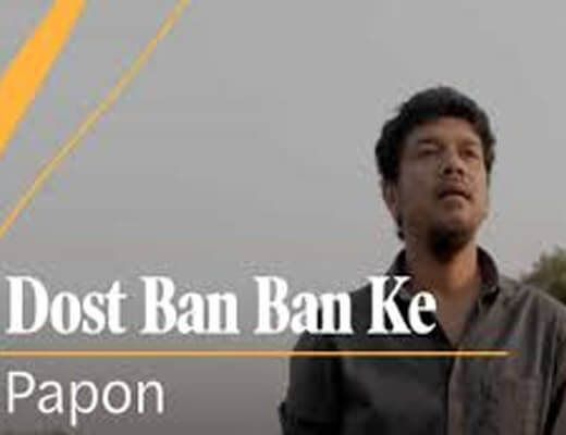 Dost Ban Ban Ke – Papon - Lyrics in Hindi