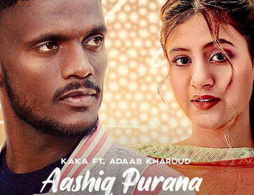Aashiq Purana – Kaka, Adaab Kharoud - Lyrics in Hindi