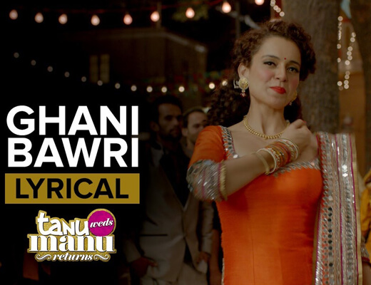 Ghani Bawri - Tanu Weds Manu Returns - Lyrics in Hindi