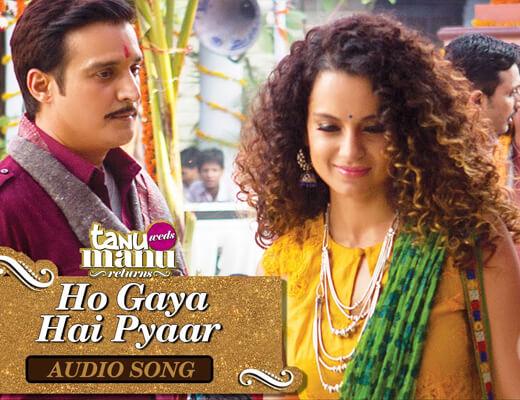Ho gaya hai pyaar - Tanu Weds Manu Returns - Lyrics in Hindi