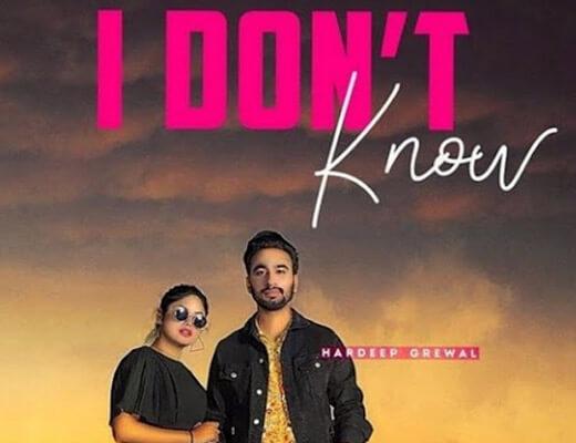 I Don't Know Hindi Lyrics – Hardeep Grewal, Gurlez Akhtar