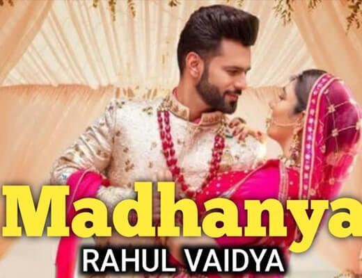 Madhanya Hindi Lyrics – Rahul Vaidya RKV, Asees Kaur