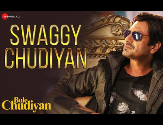 Swaggy Chudiyan Hindi Lyrics – Nawazuddin Siddiqui