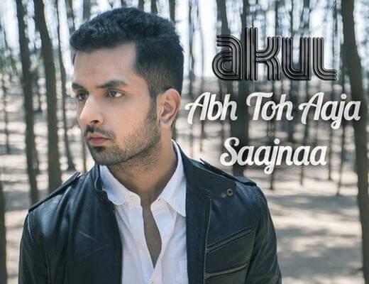 Ab Toh Aaja Saajnaa Hindi Lyrics - Akul, Kiran Khera