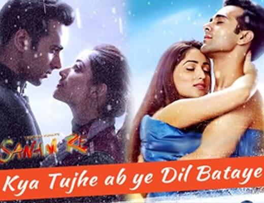 Kya Ab Tujhe Ye Dil Bataye Hindi Lyrics – Sanam Re