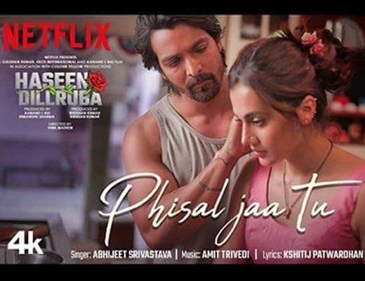 Phisal Jaa Tu Hindi Lyrics – Haseen Dillruba, Abhijeet Srivastava