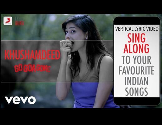 Khushamdeed Hindi Lyrics - Go Goa Gone