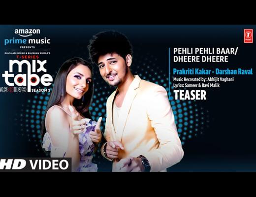 Pehli Pehli Baar Dheere Dheere Hindi Lyrics – Darshan Raval, Prakriti Kakar