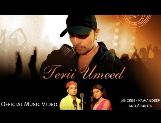 Terii Umeed Hindi Lyrics – Pawandeep Rajan, Arunita Kanjilal
