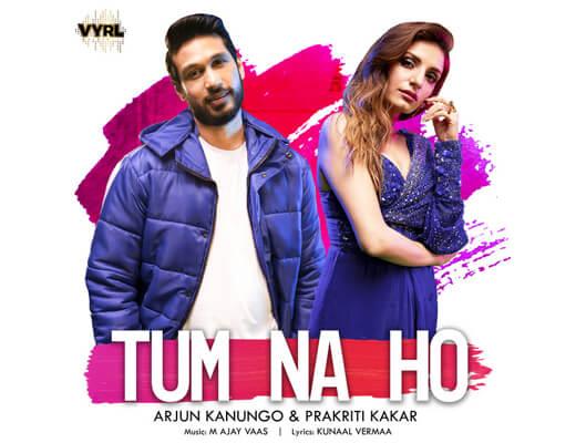 Tum Na Ho Hindi Lyrics – Arjun Kanungo, Prakriti Kakar