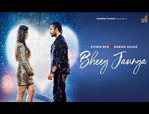 Bheeg Jaunga Hindi Lyrics – Stebin Ben