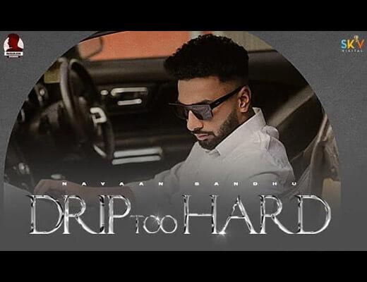 Drip Too Hard Hindi Lyrics – Navaan Sandhu