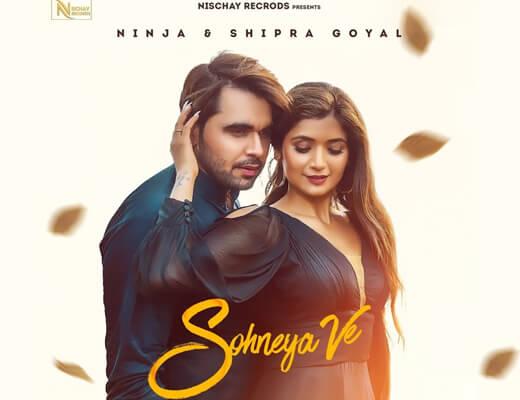 Sohneya Ve Hindi Lyrics – Ninja, Shipra Goyal