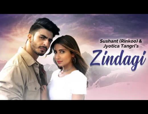 Zindagi Hindi Lyrics – Sushant, Jyotica Tangri