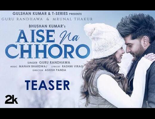 Aise Na Chhoro Hindi Lyrics – Guru Randhawa